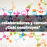 Grupos, colaboradores y comunidades, ¿Cuál construyes?