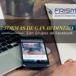 7 formas de monetizar un grupo de Facebook