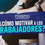 Cómo motivar a los trabajadores