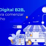 Marketing Digital B2B, 4 acciones para comenzar con pie derecho
